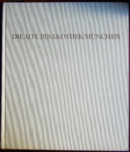 Buchner, Ernst: Die Alte Pinakothek München - Meisterwerke der europäischen Malerei. 2. Aufl.