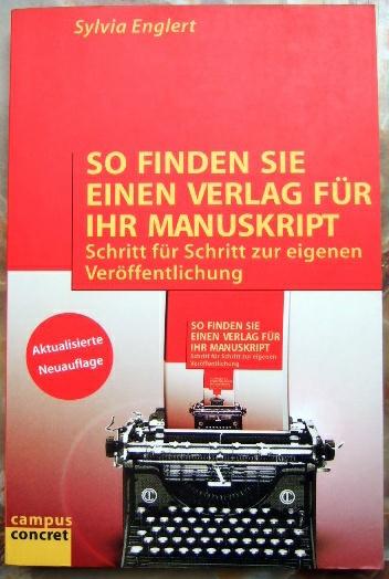 So finden Sie einen Verlag für Ihr Manuskript : Schritt für Schritt zur eigenen Veröffentlichung. Campus concret ; Bd. 42 5., aktualisierte und erw. Aufl.