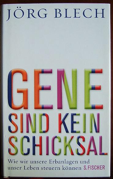Gene sind kein Schicksal : wie wir unsere Erbanlagen und unser Leben steuern können.