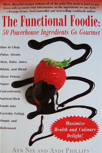 The Functional Foodie. 50 Powerhouse Ingredients Go Gourmet.