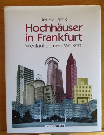 Frankfurt - Janik, Detlev (Hrsg.): Hochhäuser in Frankfurt. Wettlauf zu den Wolken.