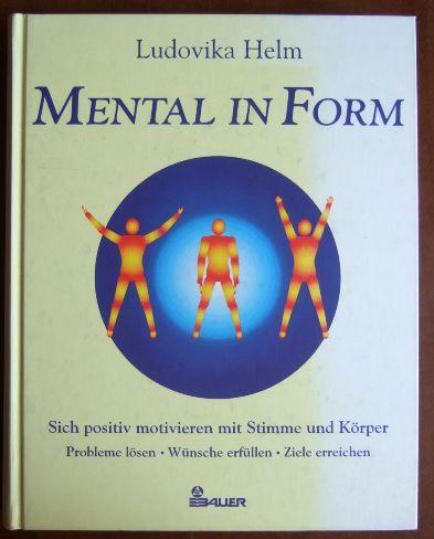 Mental in Form. : sich positiv motivieren mit Stimme und Körper ; Probleme lösen ; Wünsche erfüllen ; Ziele erreichen. Mit 245 Abb. von Martine Missemer 1. Aufl.