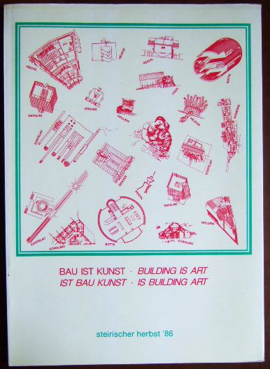 Bau ist Kunst - Building is art - Ist Bau Kunst - Is building art : Katalog zum Symposion. Steirischer Herbst 1986. Hrsg. von...