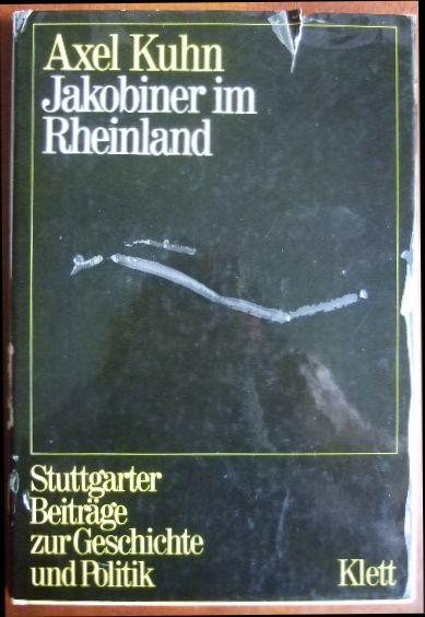 Jakobiner im Rheinland. : d. Kölner konstitutionelle Zirkel von 1798. von, Stuttgarter Beiträge zur Geschichte und Politik ; Bd. 10 1. Aufl.