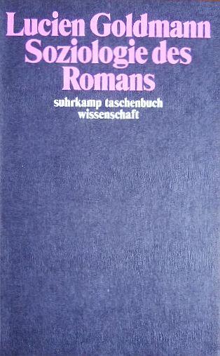 Soziologie des Romans. Übers von Lucien Goldmann u. Ingeborg Fleischhauer. Suhrkamp-Taschenbuch Wissenschaft ; 470. 1. Aufl.
