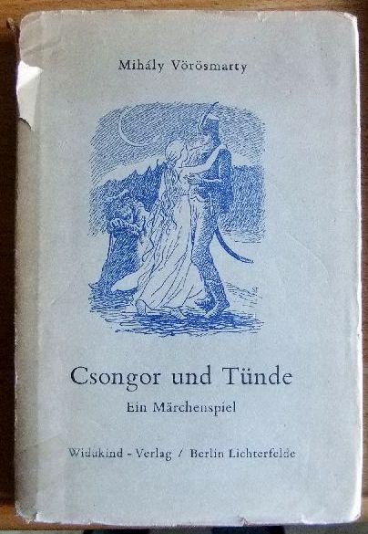 Csongor und Tünde, (Ein Märchenspiel), Einbandzeichnung v. Max Strauss (München), dt. Nachdichtung u. Nachwort v. Ferdinand Klein-Krautheim 1. dt. Ausgabe,