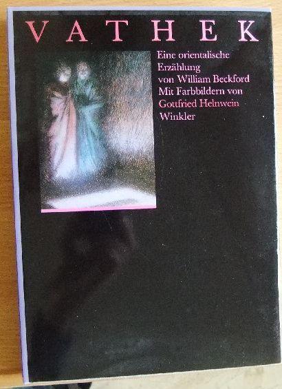 Vathek : e. oriental. Erzählung. William Beckford. Mit Farbbildern von Gottfried Helnwein. [Aus d. Engl. übertr. u. mit e. Nachw. vers. von Wolfram Benda]