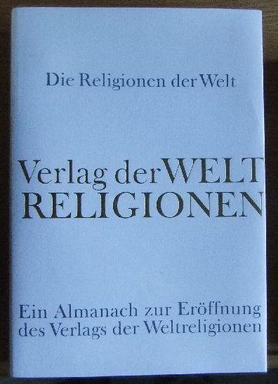 Simm, Hans-Joachim [Hrsg.]: Die Religionen der Welt : ein Almanach zur Eröffnung des Verlags der Weltreligionen. in Verb. mit Jan Assmann ... hrsg. von Hans-Joachim Simm