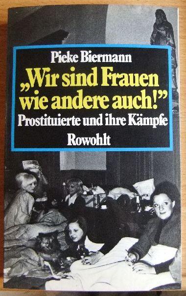 """""""Wir sind Frauen wie andere auch!"""" : Prostituierte u. ihre Kämpfe. 1. Aufl."""