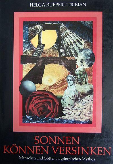 Sonnen können versinken. Ein Collagenbuch in Wort und Bild von Menschen und Göttern im griechischen Mythos. Von der Autorin SIGNIERT.