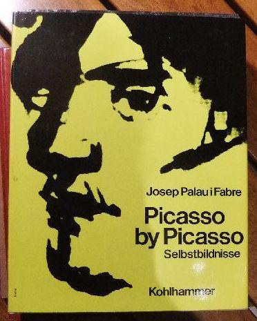 Picasso by Picasso : Selbstbildnisse. Josep Palau i Fabre. [Aus d. Span. von Alexis Fernandez]