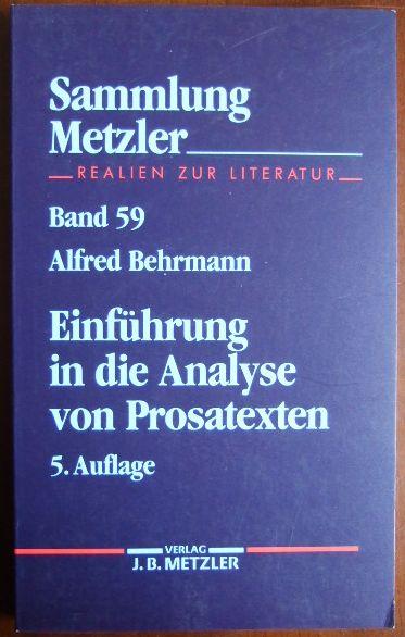 Behrmann, Alfred: Einführung in die Analyse von Prosatexten. Sammlung Metzler ; M 59 : Abt. B, Literaturwiss. Methodenlehre 5., neubearb. u. erw. Aufl., (26. - 30. Tsd.)
