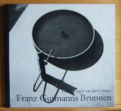 Franz Gutmanns Brunnen. Franz Joseph van der Grinten. [Fotos: Daniela Brandt ...]