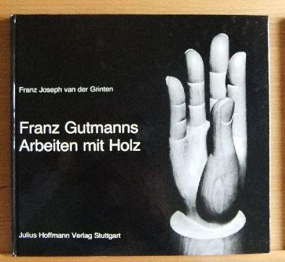 Franz Gutmanns Arbeiten mit Holz : Werkverz. Franz Joseph van der Grinten. [Hrsg. vom Kunstverein Freiburg im Breisgau ...]