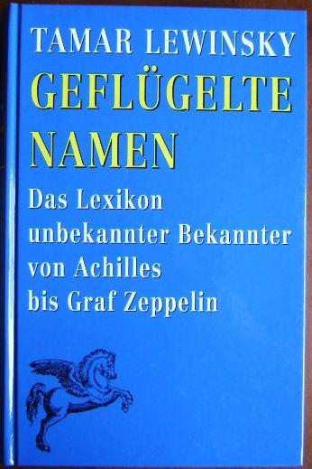 Geflügelte Namen : das Lexikon unbekannter Bekannter von Achilles bis Graf Zeppelin.