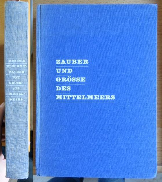 Edschmid, Kasimir: Zauber und Grösse des Mittelmeeres. Mit 16 Aufn. von Erna Pinner