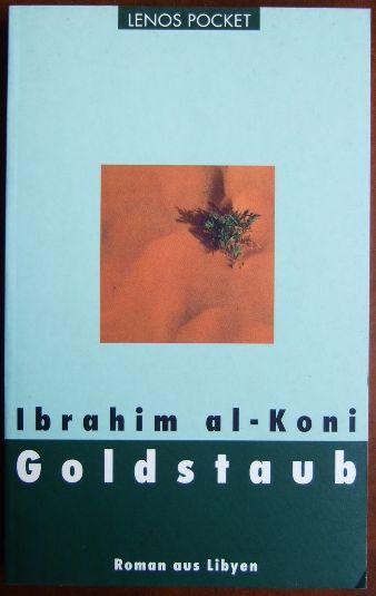 Goldstaub : Roman aus Libyen. Ibrahim al-Koni. Aus dem Arab. von Hartmut Fähndrich, Lenos pocket ; 49 Arabische Literatur im Lenos-Verlag 1. Aufl.