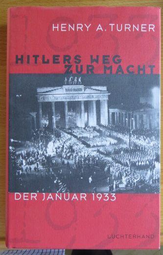 Turner, Henry Ashby: Hitlers Weg zur Macht : der Januar 1933. Jr. Aus dem Amerikan. von Enrico Heinemann und Thomas Pfeiffer
