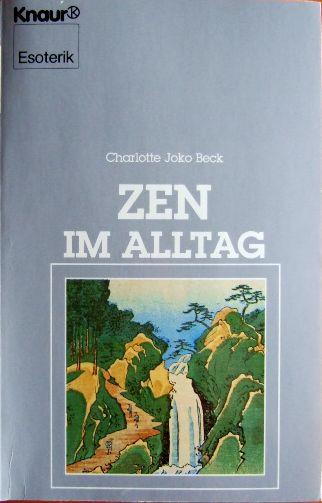 Zen im Alltag. Aus dem Amerikan. von Bettine Braun, Knaur ; 4236 : Esoterik Dt. Erstausg.