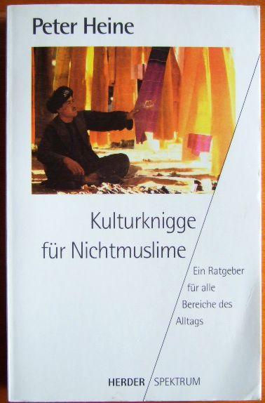 Heine, Peter: Kulturknigge für Nicht-Muslime : ein Ratgeber für alle Bereiche des Alltags. Herder-Spektrum ; Bd. 4307