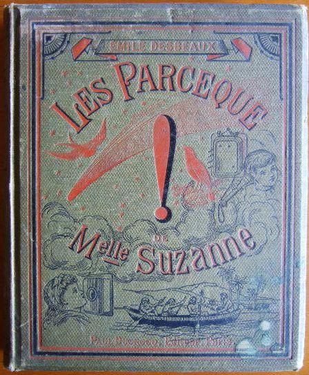 Les Parce que de Mademoiselle Suzanne par Èmile Desbeaux, auteur des Pourquoi de Mlle. Suzanne et du Jardin de Mlle Jeanne, couronné par l