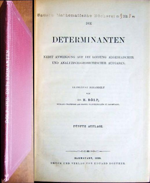 Dölp, Heinrich: Die Determinanten nebst Anwendung auf die Lösung algebraischer und analytisch-geometrischer Aufgaben : Elementar behandelt. H. Dölp 5. Aufl.