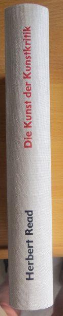 Die Kunst der Kunstkritik und andere Essays zur Philosophie, Literatur und Kunst. Herbert Read. Aus d. Engl. von Herbert Schlüter