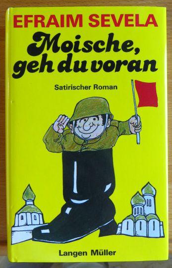 Sevela, Efraim: Moische, geh du voran : satir. Roman. Efraim Sevela. [Aus d. Russ. von Christa Berger]