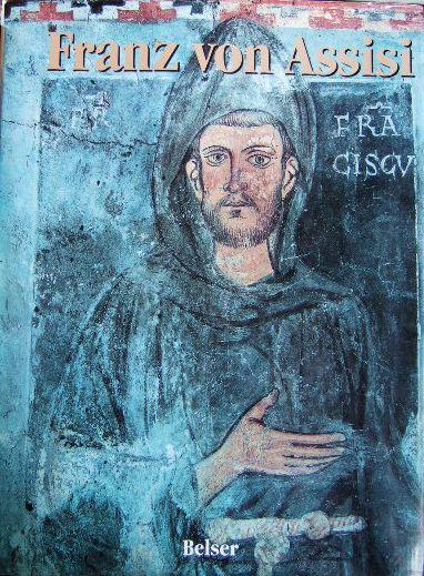 Franz von Assisi. mit Beitr. von Gabriele Atanassiu ... [Übers. aus dem Ital.: Mara Huber und Ansgar Wildermann]