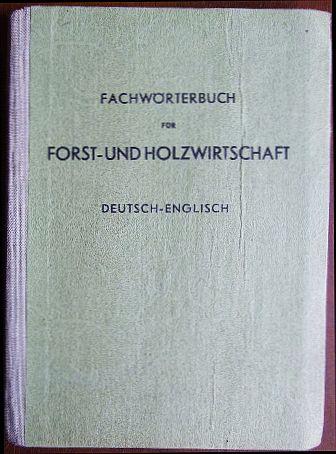 Fachwörterbuch für Forst- und Holzwirtschaft : Deutsch-englisch. Hrsg. von der Bayerischen Landesforstverwaltung, München