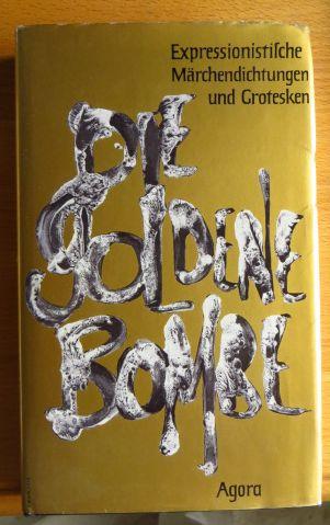 Die goldene Bombe : Expressionist. Märchendichtungen u. Grotesken. Hrsg. von, Schriftenreihe Agora ; Bd. 25