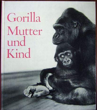Gorilla, Mutter und Kind. Ernst M. Lang ; Rudolf Schenkel ; Elsbeth Siegrist