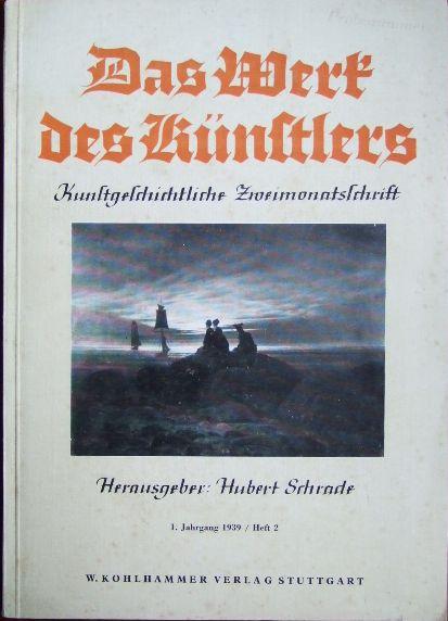 Schrade (Hrsg.), Hubert: Das Werk des Künstlers, 1. Jahrgang 1939 / Heft 2 Kunstgeschichtliche Zweimonatsschrift.