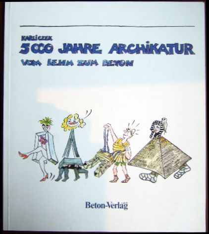 Karliczek, Rainer: 5000 Jahre Archikatur : vom Lehm zum Beton.