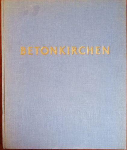 Pfammatter, Ferdinand: Betonkirchen. 325 Textzeichnungen vom Verfasser, 58 Photographien von Bernhard Moosbrugger.