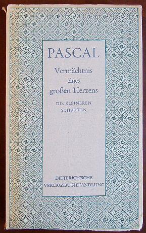 Vermächtnis eines grossen Herzens : Die kleineren Schriften. Blaise Pascal. Übertr. u. hrsg. v. Wolfgang Rüttenauer, Sammlung Dieterich ; Bd. 16 [Neue Aufl.], 1.-5. Tsd.