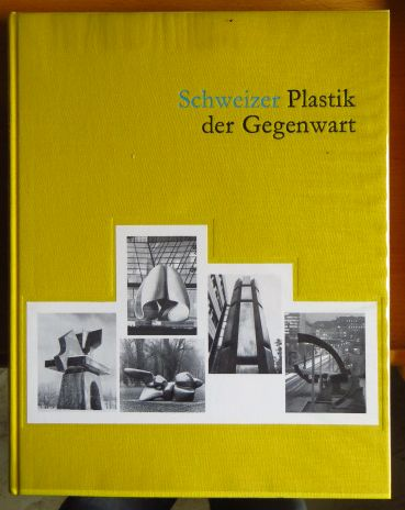 Schweizer Plastik der Gegenwart IV 1966 - 1988 Band IV - Die Plastik des 20. Jahrhundets. Eine Reihe.