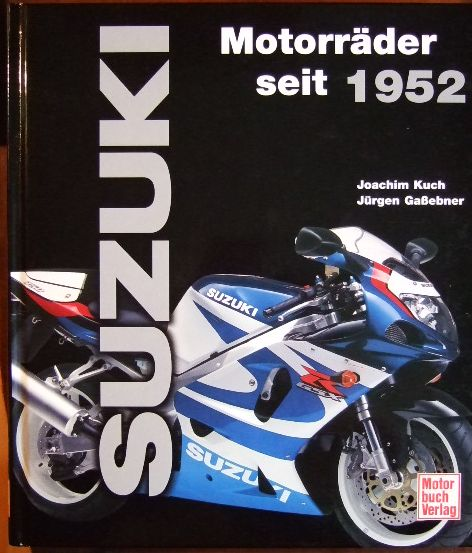 Suzuki : Motorräder seit 1952. ; Jürgen Gaßebner 1. Aufl.