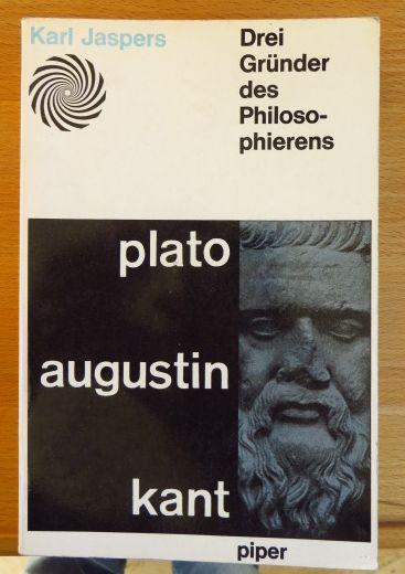 Jaspers, Karl: Drei Gründer des Philosophierens. Plato - Augustin - Kant 32.-37. Tsd.
