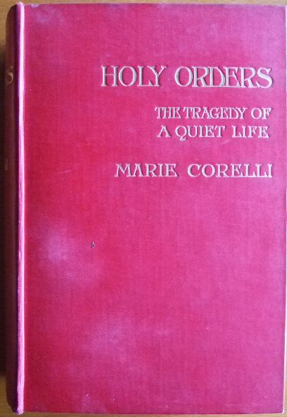 "Holy Orders : the tragedy of a quiet life. By Marie Corelli, author of ""The treasure of haven"" ect."
