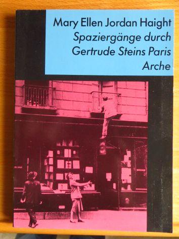Spaziergänge durch Gertrude Steins Paris. Mary Ellen Jordan Haight. Aus d. Amerikan. von Karin Polz - Haight, Mary Ellen Jordan [Mitverf.]