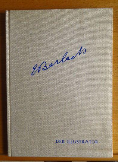 Ernst Barlach der Illustrator : Eine Ausw. aus Barlachs Illustrationswerk.