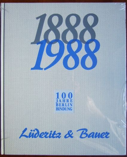Gallandi, Bernd und Joachim Stein: 100 Jahre Berlin-Bindung Lüderitz & Bauer : 1888 - 1988. [Lüderitz & Bauer. Foto: Bernd Gallandi ... Text: Joachim Stein]