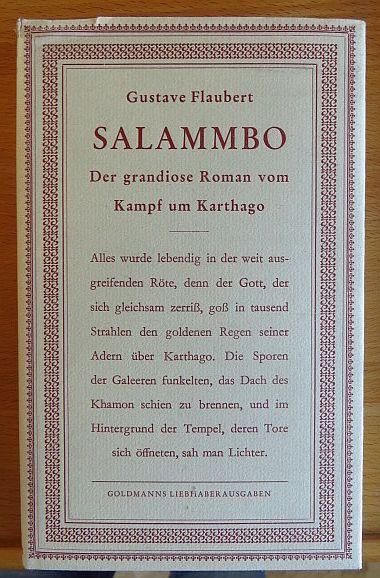 Salammbô : Der grandiose Roman vom Kampf um Karthago. Gustave Flaubert. Ins Dt. übertr. von Georg Goyert. Bearb. von Bernd Holger Bonsels, Goldmanns Liebhaberausgaben