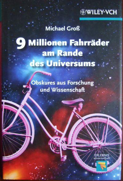 9 Millionen Fahrräder am Rande des Universums : Obskures aus Forschung und Wissenschaft. Mit 14 Karikaturen von Roland Wengenmayr, Erlebnis Wissenschaft. 1. Aufl. - Groß, Michael