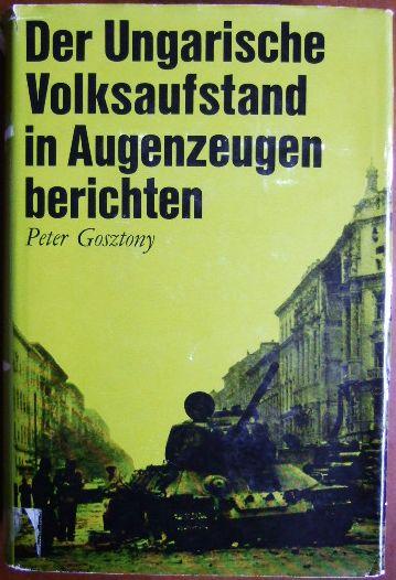 Gosztony (Hrsg.), Peter: Der Ungarische Volksaufstand in Augenzeugenberichten. Mit einem Vorwort von Walther Hofer.