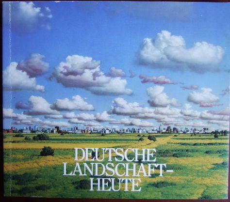 ART das Kunstmagazin (Hrsg.): Deutsche Landschaft - Heute : Eine Ausstellung des Neuen Berliner Kunstvereins unter der Schirmherrschaft von Dr. Volker Hassemer, Senator für Kulturelle Angelegenheiten.