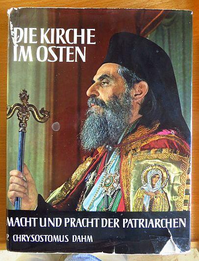 Dahm, Chrysostomus: Die Kirche im Osten 1. Bd.: Die Griechisch-Orthodoxe Kirche. Macht und Pracht der Patriarchen.