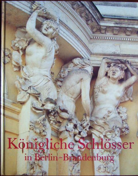 Königliche Schlösser in Berlin-Brandenburg Hrsg. v. der Stiftung Preußische Schlösser und Gärten Berlin-Brandenburg durch Hans-Joachim Giersberg und Jürgen Julier. 4. Aufl.
