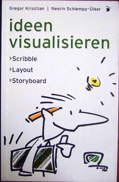 Ideen visualisieren : Scribble - Layout - Storyboard. Gregor Krisztian/Nesrin Schlempp-Ülker 5. Aufl.